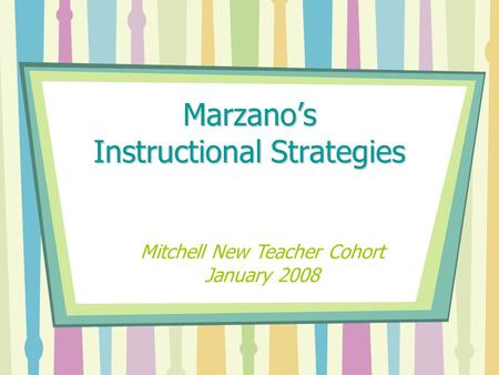 Marzano's Instructional Strategies Mitchell New Teacher Cohort January 2008.