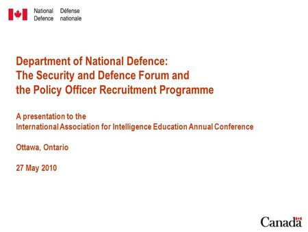 Department of National Defence: The Security and Defence Forum and the Policy Officer Recruitment Programme A presentation to the International Association.