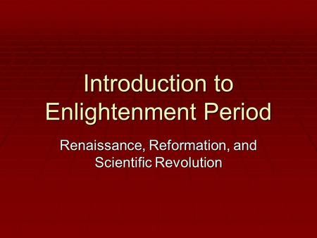 "enlightenment period and the scientific revolution essay The enlightenment period, also known as the age of reason, was a period of social, religious, and political revolution throughout the 18th century which changed the thoughts of man during this ""awakening"" time."