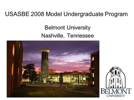 USASBE 2008 Model Undergraduate Program Belmont University Nashville, Tennessee.