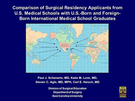 Comparison of Surgical Residency Applicants from U.S. Medical Schools with U.S.-Born and Foreign- Born International Medical School Graduates Paul J. Schenarts,