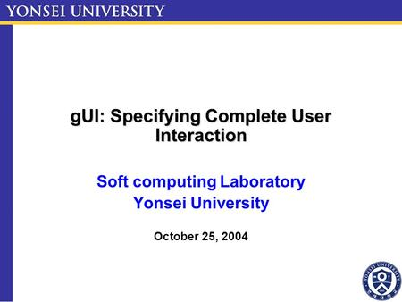 GUI: Specifying Complete User Interaction Soft computing Laboratory Yonsei University October 25, 2004.