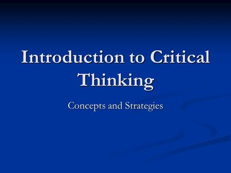 introduction to critical thinking powerpoint A powerpoint for teaching critical thinking, along with classroom materials,   once students have been introduced to this material, they are.
