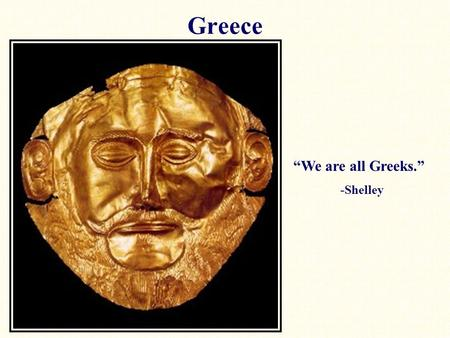 "Greece ""We are all Greeks."" -Shelley."