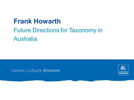 Frank Howarth Future Directions for Taxonomy in Australia.