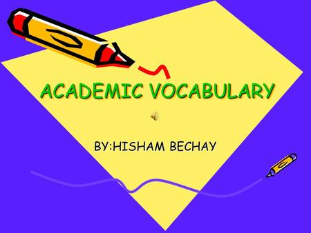 ACADEMIC VOCABULARY BY:HISHAM BECHAY. synthesize alliteration the repetition of similar sounds, usually initial consonants, in a group of words on scrolls.