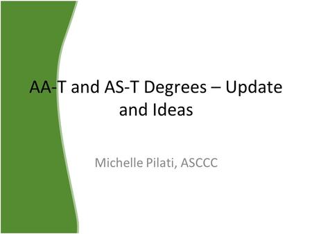 AA-T and AS-T Degrees – Update and Ideas Michelle Pilati, ASCCC.