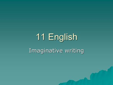 11 English Imaginative writing. Simile  Asks us to picture one ting as being similar to another and uses the words 'like', 'as' or 'than' to create the.