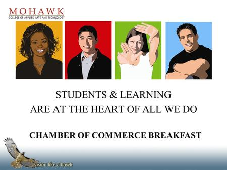 STUDENTS & LEARNING ARE AT THE HEART OF ALL WE DO CHAMBER OF COMMERCE BREAKFAST.