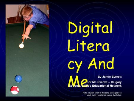 Digital Litera cy And Me By Jamie Everett For Mr. Everett – Calgary Schools/Galileo Educational Network Note: you can listen to this song as long as you.