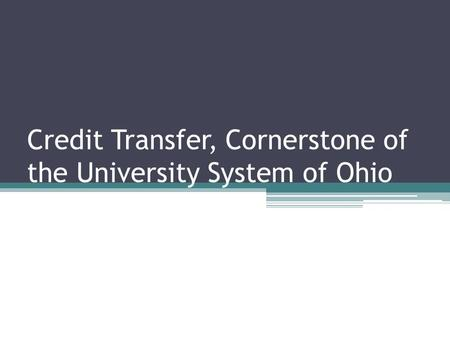 Credit Transfer, Cornerstone of the University System of Ohio.