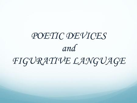 POETIC DEVICES and FIGURATIVE LANGUAGE. POETIC DEVICE A technique or tool used in poetry.