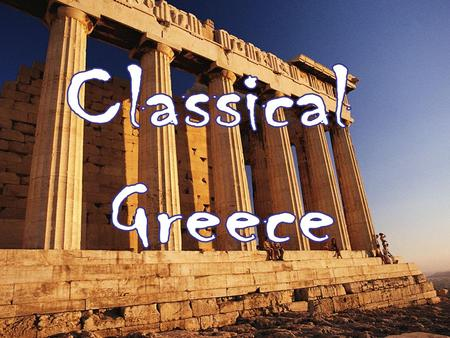 Classical Greece. Geographic Influence Sea Sea Proximity promoted trade among the various city states Proximity promoted trade among the various city.