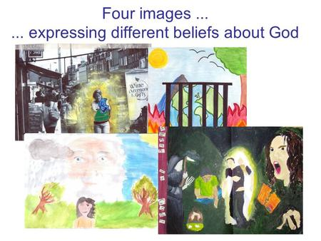 Four images...... expressing different beliefs about God.