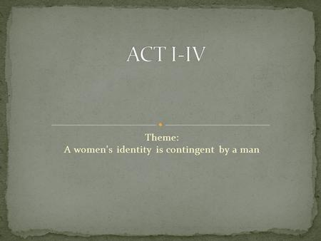 Theme: A women's identity is contingent by a man.