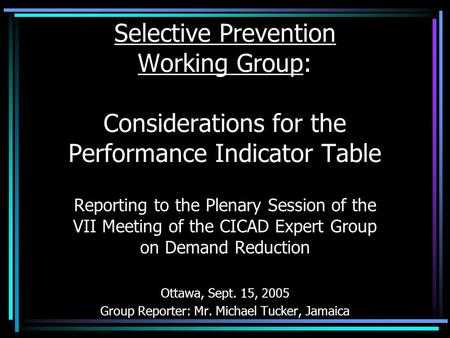 Selective Prevention Working Group: Considerations for the Performance Indicator Table Reporting to the Plenary Session of the VII Meeting of the CICAD.