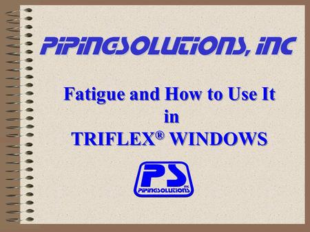 Fatigue and How to Use It in TRIFLEX ® WINDOWS Fatigue and How to Use It in TRIFLEX ® WINDOWS.