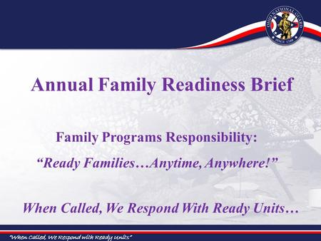 """When Called, We Respond with Ready Units"" When Called, We Respond With Ready Units… Family Programs Responsibility: ""Ready Families…Anytime, Anywhere!"""