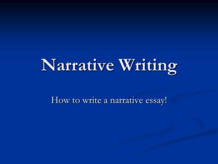 powerpoint on how to write a narrative essay To write a personal narrative, start by choosing a memorable moment, event, or conflict in your life that you want to write about then, use your personal narrative to describe your story.