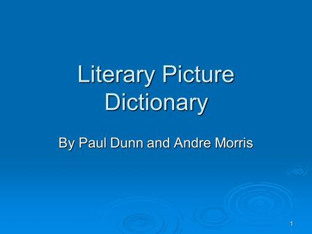 1 Literary Picture Dictionary By Paul Dunn and Andre Morris.