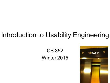 Introduction to Usability Engineering CS 352 Winter 2015 1.