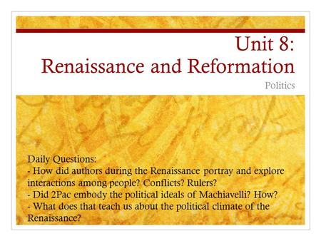 Unit 8: Renaissance and Reformation Politics Daily Questions: - How did authors during the Renaissance portray and explore interactions among people? Conflicts?