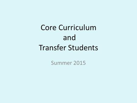 Core Curriculum and Transfer Students Summer 2015.