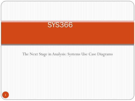 The Next Stage in Analysis: Systems Use Case Diagrams 1 SYS366.