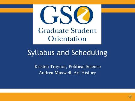 Syllabus and Scheduling Kristen Traynor, Political Science Andrea Maxwell, Art History.