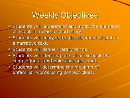Weekly Objectives Students will understand and apply the elements of a plot in a classic short story. Students will analyze the development of plot in.