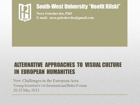 ALTERNATIVE APPROACHES TO VISUAL CULTURE IN EUROPEAN HUMANITIES New Challenges in the European Area Young Scientist's 1st International Baku Forum 20-25.