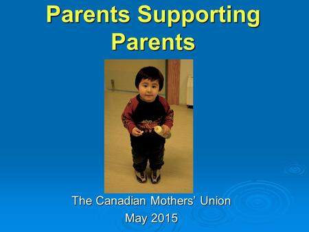Parents Supporting Parents The Canadian Mothers' Union May 2015.