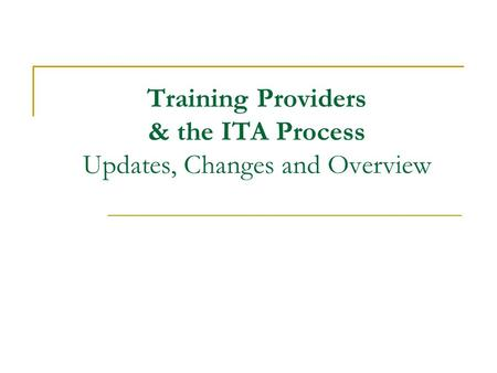 Training Providers & the ITA Process Updates, Changes and Overview.