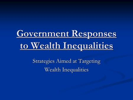 Government Responses to Wealth Inequalities Strategies Aimed at Targeting Wealth Inequalities.