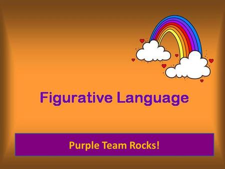 Purple Team Rocks!. Types of Figurative Language Adages and Proverbs Alliteration Dialect Hyperbole Idiom Imagery Metaphor Mood Onomatopoeia Personification.