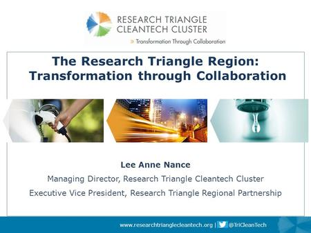 Slide 1 | Presentation Title  The Research Triangle Region: Transformation through Collaboration Lee Anne.