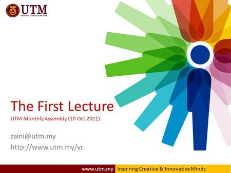Creative & Innovative Minds 1  The First Lecture UTM Monthly Assembly (10 Oct 2011)