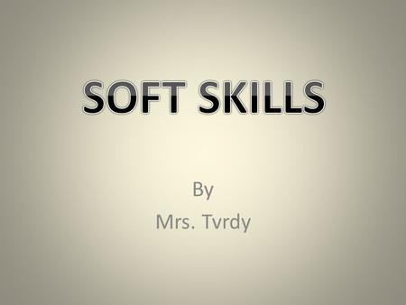 By Mrs. Tvrdy. Soft skills-- personal attributes that enhance an individual's interactions, job performance and career prospects. Hard skills-- about.