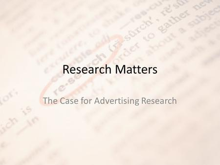 Research Matters The Case for Advertising Research.