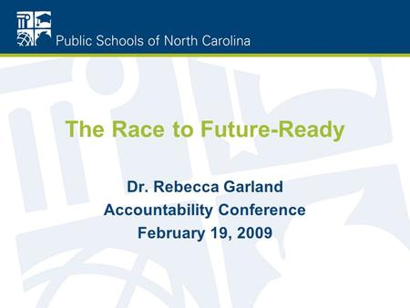 The Race to Future-Ready Dr. Rebecca Garland Accountability Conference February 19, 2009.