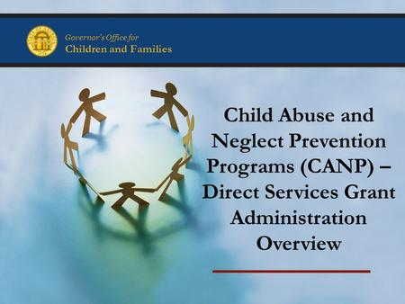 Governor's Office for Children and Families Child Abuse and Neglect Prevention Programs (CANP) – Direct Services Grant Administration Overview.