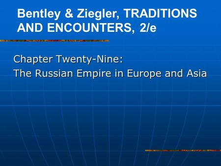 Chapter Twenty-Nine: The Russian Empire in Europe and Asia Bentley & Ziegler, TRADITIONS AND ENCOUNTERS, 2/e.