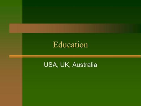 Education USA, UK, Australia. Compulsory Education n Free education ages 5 - 18 (13 years) n In USA and Australia, the first year is optional –called.