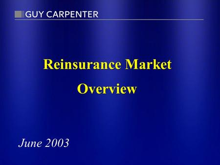 Reinsurance Market Overview June 2003. Non-life and Life Premiums by Country $U.S. Billions (2001) North America485.0464.4949.439.4% Western Europe284.1455.6739.730.7%