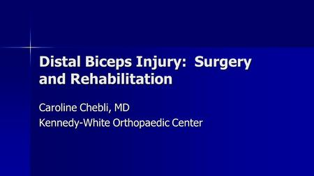 Distal Biceps Injury: Surgery and Rehabilitation Caroline Chebli, MD Kennedy-White Orthopaedic Center.