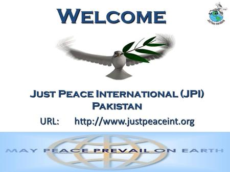 1 Welcome Just Peace International (JPI) Pakistan URL: