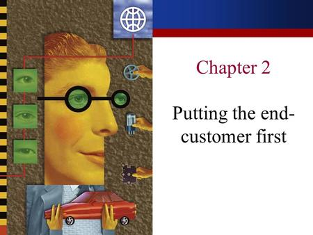 Chapter 2 Putting the end- customer first. The marketing perspectiveSegmentationQuality of serviceSetting logistics priorities Content.