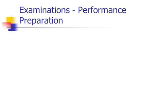 Examinations - Performance Preparation. Avoid common mistakes Answer the correct number of questions Allocate equal time for equal marks Never leave the.