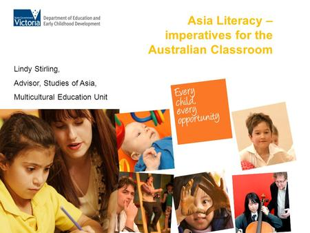 Asia Literacy – imperatives for the Australian Classroom Lindy Stirling, Advisor, Studies of Asia, Multicultural Education Unit.