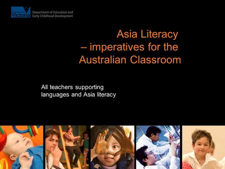 Asia Literacy – imperatives for the Australian Classroom All teachers supporting languages and Asia literacy.